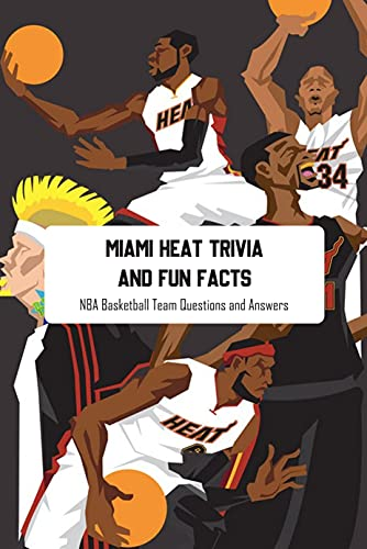 Miami Heat Trivia and Fun Facts: NBA Basketball Team Questions and Answers: Questions for Fan of Miami Heat Team (English Edition)