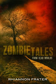 Zombie Tales from Dead Worlds by [Rhiannon Frater]
