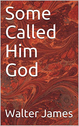 Some Called Him God: The man was omnipotent! (English Edition)