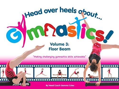 Head Over Heels About Gymnastics Volume 3 Floor Beam (English Edition)