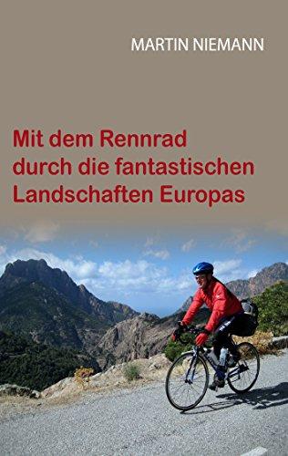 Mit dem Rennrad durch die fantastischen Landschaften Europas (German Edition)