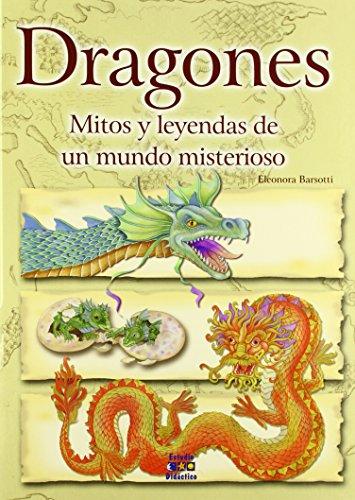 Dragones, mitos y leyendas de un mundo misterioso (Seres Imaginarios)