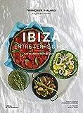 Ibiza entre terre et mer : 100 recettes ensoleillées