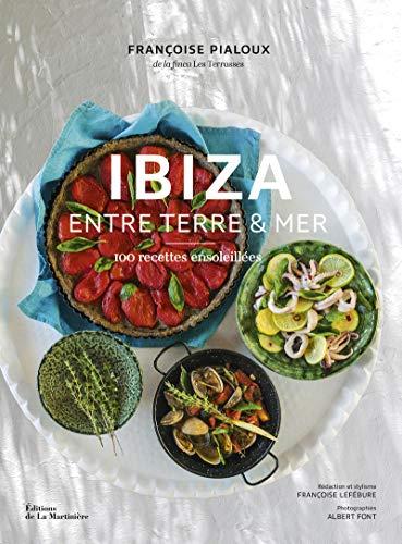 Ibiza Entre terre & mer - 100 recettes ensoleillées (Cuisine - Gastronomie)