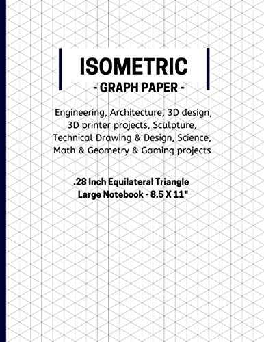 ISOMETRIC GRAPH PAPER NOTEBOOK FOR SCIENCE MATH ENGINEERING AND DRAWING: Equilateral Triangle Grid ( .28 ) - For Technical Drawing, 3D Design, ... & Work - Large. (Isometric Notebook, Band 1)