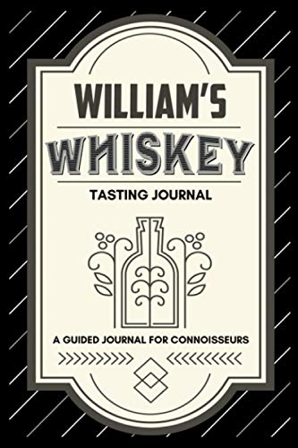 William's Whiskey Tasting Journal - A Guided Journal For Connoisseurs: Perfect Gift For Whiskey Lovers - Tasting Book For Taking Whiskey Notes And Keeping Them Organized