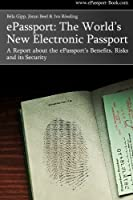 Epassport: The World's New Electronic Passport: a Report About the Epassport's Benefits, Risks and Its Security
