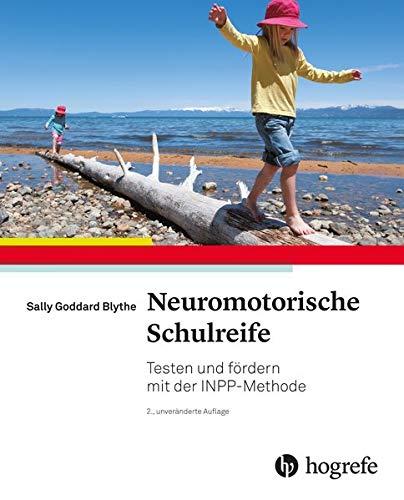 Neuromotorische Schulreife: Testen und fördern mit der INPP–Methode: Testen und frdern mit der INPP-Methode