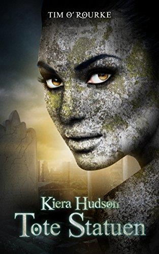 Tote Statuen: Buch Vier der zweiten Staffel der Kiera Hudson-Reihe (Kiera Hudson-Reihe - Zweite Staffel 4)