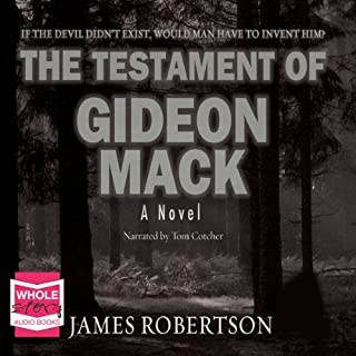 The Testament of Gideon Mack                   By:                                                                                                                                 James Robertson                               Narrated by:                                                                                                                                 Tom Cotcher                      Length: 15 hrs and 59 mins     67 ratings     Overall 4.4