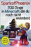 SparkofPhoenix: 200 Dinge in Minecraft, die du noch nicht wusstest: Neues Minecraft-Wissen (German Edition)