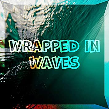 Wrapped in Waves
