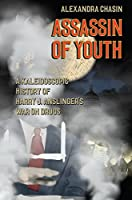 Assassin of Youth: A Kaleidoscopic History of Harry J. Anslinger's War on Drugs