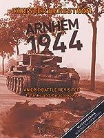 Arnhem 1944 An Epic Battle Revisited: Volume 1: Tanks and Paratroopers