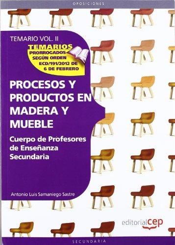 Cuerpo de Profesores de Enseñanza Secundaria. Procesos y Productos en Madera y Mueble.Temario Vol. II.: 2 (Profesores Eso 2012 (cep)) - 9788468131382