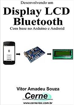 Desenvolvendo um Display LCD Bluetooh Com o Arduino e Android (Portuguese Edition) de [Vitor Amadeu  Souza]