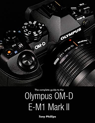 The Complete Guide to the Olympus O-md E-m1 Mark Ii (English Edition)
