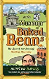Behind the Scenes at the Museum of Baked Beans: My Search for Britain's Maddest Museums [Idioma Inglés]
