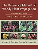 The Reference Manual of Woody Plant Propagation: From Seed to Tissue Culture,...