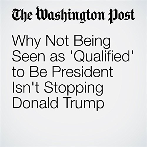 Why Not Being Seen as 'Qualified' to Be President Isn't Stopping Donald Trump cover art