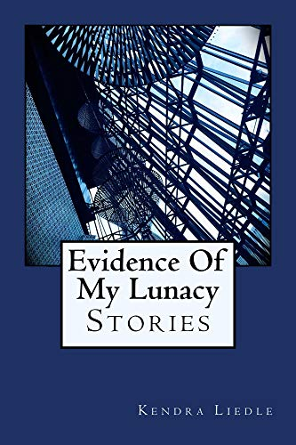Evidence Of My Lunacy: Stories (English Edition)