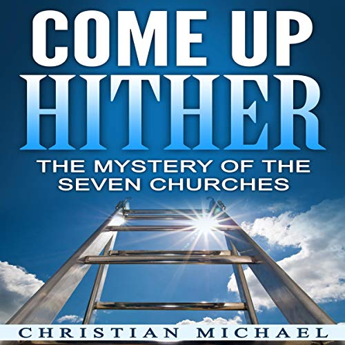 Come Up Hither: The Mystery of the Seven Churches audiobook cover art