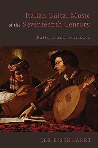 Eisenhardt, L: Italian Guitar Music of the Seventeenth Centu: Battuto and Pizzicato (Eastman Studies in Music)