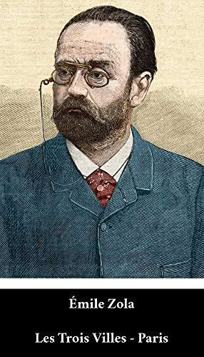 Émile Zola - Les Trois Villes - Paris (French Edition) (Annoté)