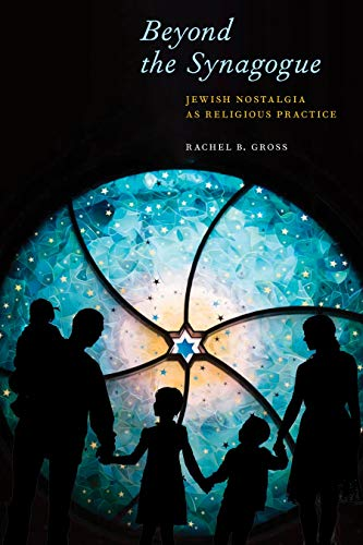 Compare Textbook Prices for Beyond the Synagogue: Jewish Nostalgia as Religious Practice North American Religions  ISBN 9781479803385 by Gross, Rachel B.