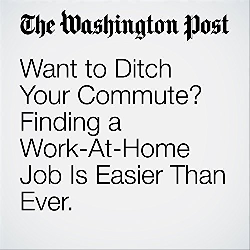 Want to Ditch Your Commute? Finding a Work-At-Home Job Is Easier Than Ever. copertina