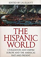 The Hispanic World: Civilization and Empire, Europe and the Americas, Past and Present (The Great Civilizations) 0500040176 Book Cover