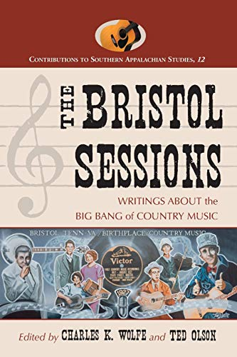 The Bristol Sessions: Writings About the Big Bang of Country Music (Contributions to Southern Appalachian Studies)