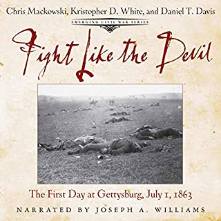 Fight Like the Devil: The First Day at Gettysburg, July 1, 1863     Emerging Civil War Series              By:                                                                                                                                 Chris Mackowski,                                                                                        Daniel T. Davis,                                                                                        Kristopher D. White                               Narrated by:                                                                                                                                 Joseph A Williams                      Length: 4 hrs and 32 mins     2 ratings     Overall 4.0