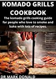 KOMADO GRILLS COOKBOOK: The komado grills cooking guide for people who love to smoke and bake with lots of recipes. (English Edition)