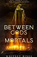 The Wraith's Memory: The Wraith's Memory (Between Gods and Mortals)