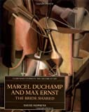 Marcel Duchamp and Max Ernst: The Bride Shared (Clarendon Studies in the History of Art) by David Hopkins (1998-09-03)
