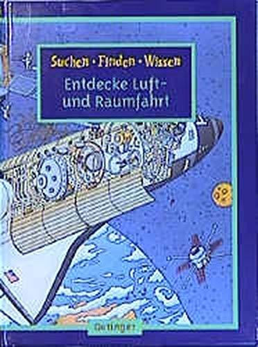 Entdecke Luft- und Raumfahrt (Sachbuch-Reihe / Suchen + Finden + Wissen)