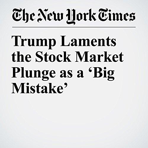Trump Laments the Stock Market Plunge as a 'Big Mistake' copertina