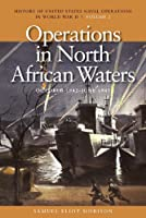 Operations in North African Waters: October 1942-June 1943 (History of the United States Naval Operations in World War II)