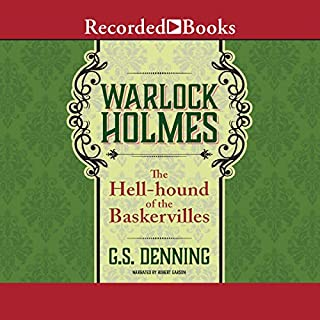 Warlock Holmes: The Hell-Hound of the Baskervilles     Warlock Holmes, Book 2              By:                                                                                                                                 G. S. Denning                               Narrated by:                                                                                                                                 Robert Garson                      Length: 10 hrs and 45 mins     471 ratings     Overall 4.6