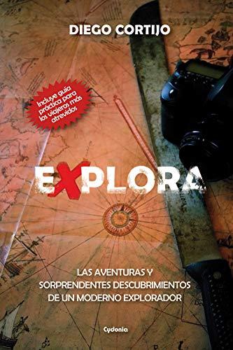 Explora: Las aventuras y sorprendentes descubrimientos de un moderno explorador (Historia Oculta nº 11)