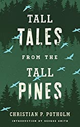 Books Set in Maine: Tall Tales from the Tall Pines by Christian P Potholm. Visit www.taleway.com to find books from around the world. maine books, maine novels, maine literature, maine fiction, maine authors, best books set in maine, popular books set in maine, books about maine, maine reading challenge, maine reading list, augusta books, portland books, bangor books, maine books to read, books to read before going to maine, novels set in maine, books to read about maine, maine packing list, maine travel, maine history, maine travel books