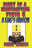 Diary Of A Minecraft ing Steve 6: A King's Ransom (Unofficial Funny Minecraft Comic) (Steve Adventure Books)