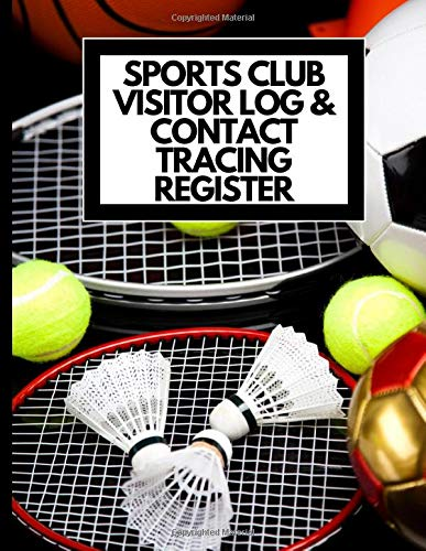 Sports Visitor Log Book & Contact Tracing Register: For Sports Business, Clubs, Teams | Basketball Tennis Soccer Football Badminton | Track and Trace, ... | Required for Health and Safety |