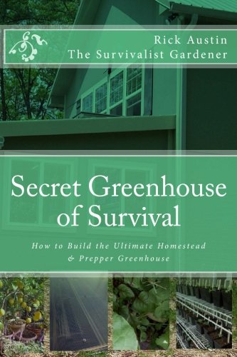 Compare Textbook Prices for Secret Greenhouse of Survival: How to Build the Ultimate Homestead & Prepper Greenhouse Secret Garden of Survival 1 Edition ISBN 9781494417109 by Austin, Rick