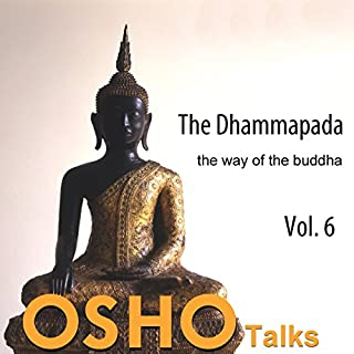 The Dhammapada Vol. 6     The Way of the Buddha              By:                                                                                                                                 Osho                               Narrated by:                                                                                                                                 Osho                      Length: 18 hrs and 19 mins     1 rating     Overall 5.0
