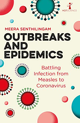 Outbreaks and Epidemics: Battling infection from measles to coronavirus (Hot Science)