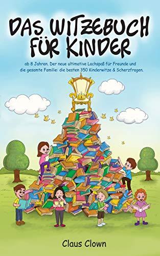Das Witzebuch für Kinder: ab 8 Jahren. Der neue ultimative Lachspaß für Freunde und die gesamte Familie: die besten 350 Kinderwitze & Scherzfragen.