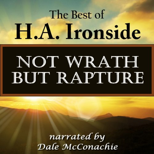 Not Wrath - But Rapture     The Best of H.A. Ironside              By:                                                                                                                                 H.A. Ironside                               Narrated by:                                                                                                                                 Dale McConachie                      Length: 1 hr and 32 mins     5 ratings     Overall 4.6
