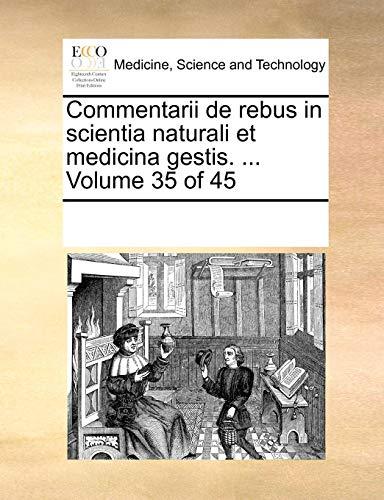Commentarii de Rebus in Scientia Naturali Et Medicina Gestis. ... Volume 35 of 45